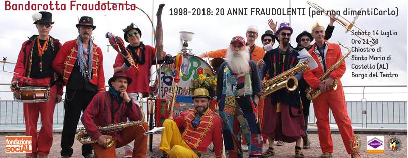 1998-2018: 20 Anni Fraudolenti (per non dimentiCarlo) - 14 luglio 2018. Borgo del Teatro